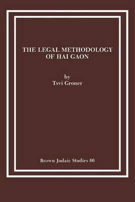 The Legal Methodology of Hai Gaon