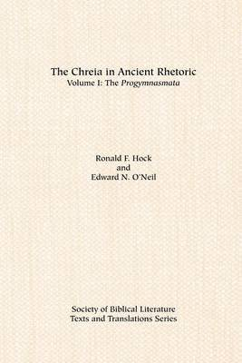The Chreia in Ancient Rhetoric: Volume I, the Progymnasmata
