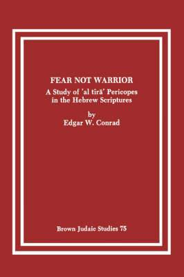 Fear Not Warrior: The Study of 'al Tira' Pericopes in the Hebrew Scriptures