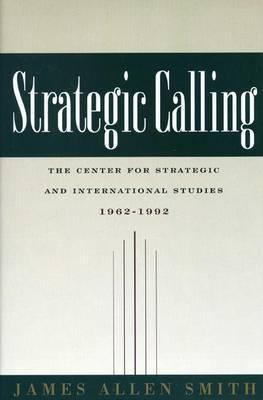 Strategic Calling: The Center for Strategic and International Studies, 1962-1992