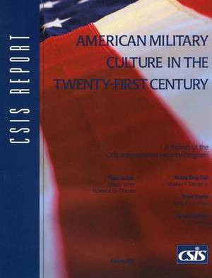 American Military Culture in the Twenty-first Century: a Report of the CSIS International Security Program
