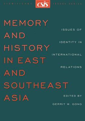 Memory and History in East and Southeast Asia: Issues of Identity in International Relations