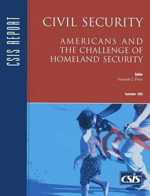 Civil Security: Americans and the Challenge of Homeland Security