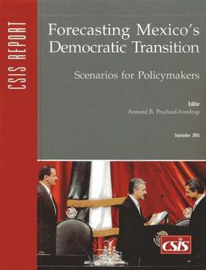 Forecasting Mexico's Democratic Transition: Scenarios for Policymakers