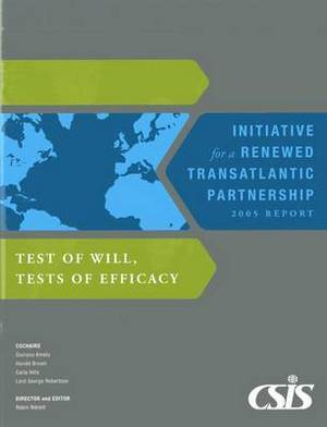 Test of Will, Tests of Efficacy: Initiative for a Renewed Transatlantic Partnership 2005 Report