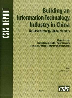 Building an Information Technology Industry in China: National Strategy, Global Markets