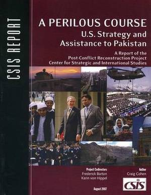 A Perilous Course: U.S. Strategy and Assistance to Pakistan
