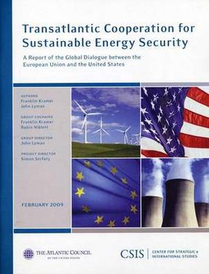 Transatlantic Cooperation for Sustainable Energy Security: A Report of the CSIS Global Dialogue Between the European Union and the United States