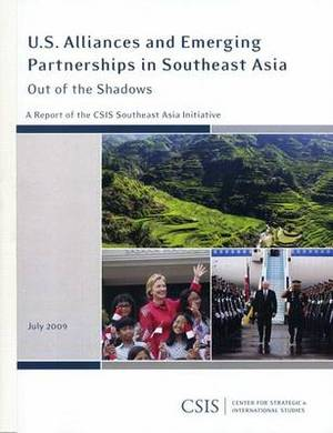 U.S. Alliances and Emerging Partnerships in Southeast Asia: Out of the Shadows