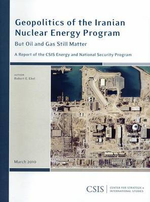 Geopolitics of the Iranian Nuclear Energy Program: But Oil and Gas Still Matter