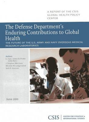 The Defense Department's Enduring Contributions to Global Health: The Future of the U.S. Army and Navy Overseas Medical Research Laboratory
