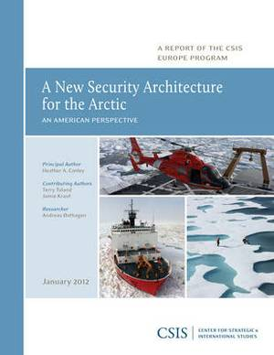A New Security Architecture for the Arctic: An American Perspective