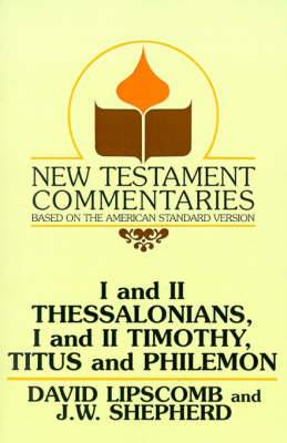 I and II Thessalonians, I and II Timothy, Titus and Philemon: A Commentary on the New Testament Epistles