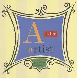 A is for Artist - A Getty Museum Alphabet