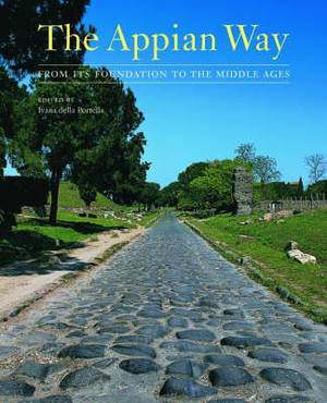The Appian Way - From Its Foundation to the Middle  Ages