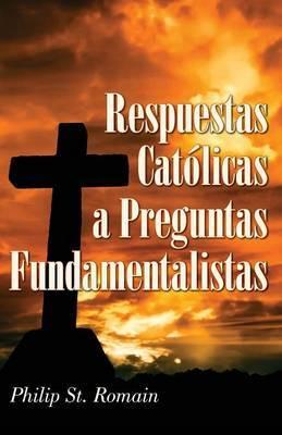Respuestas Catolicas a Preguntas Fundamentalistas = Catholic Answers on Fundamental Questions = Catholic Answers on Fundamental Questions = Catholic a