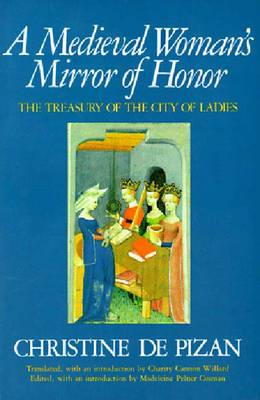 A Medieval Woman's Mirror of Honor: The Treasury of the City of Ladies