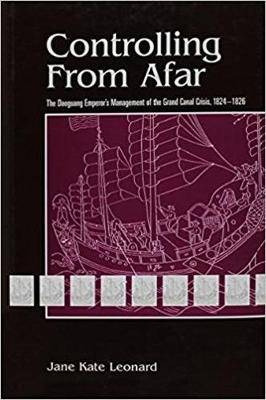Controlling from Afar: The Daoguang Emperor's Management of the Grand Canal Crisis, 1824-1826
