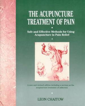 The Acupuncture Treatment of Pain: Safe and Effective Methods for Using Acupuncture in Pain Relief