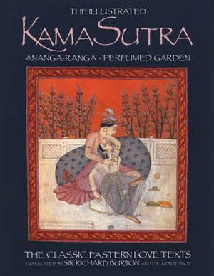 The Illustrated Kama-Sutra Ananga-Ranga Perfumed Garden: The Classic Eastern Love Texts