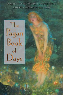 The Pagan Book of Days: A Guide to the Festivals, Traditions, and Sacred Days of the Year