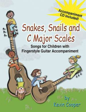 Snakes, Snails and C Major Scales: Songs for Children (Grades K-4) with Fingerstyle Guitar Accompaniment