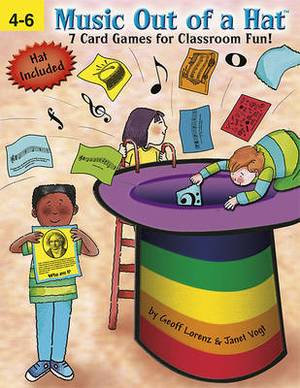 Music Out of a Hat: Grades 4-6: 7 Card Games for the Music Classroom