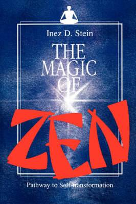 The Magic of Zen: Pathway to Self Transformation