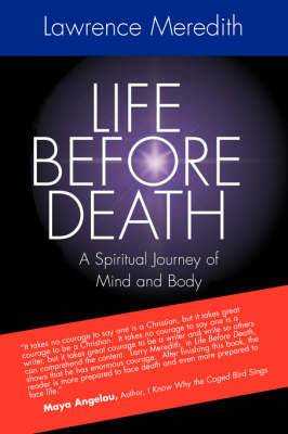 Life Before Death: A Spiritual Journey of Mind and Body