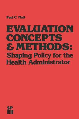 Evaluation Concepts & Methods: Shaping Policy for the Health Administrator