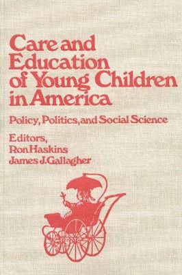 Care and Education of Young Children in America: Policy, Politicis and Social Science