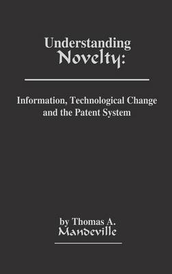 Understanding Novelty: Information, Technological Change, and the Patent System