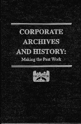 Corporate Archives and History: Making the Past Work