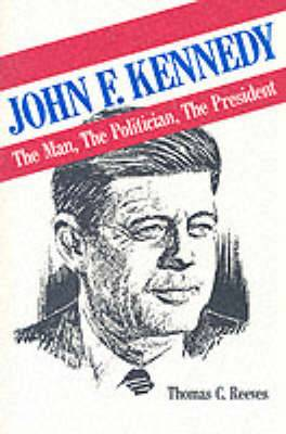 John F.Kennedy: The Man, the Politician, the President