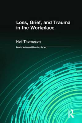 Loss, Grief, and Trauma in the Workplace
