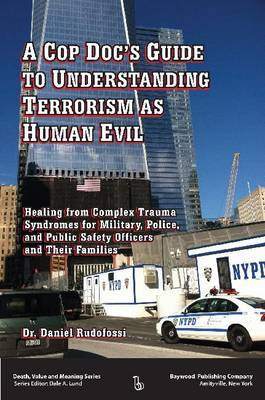 A Cop Doc's Guide to Understanding Terrorism as Human Evil: Healing from Complex Trauma Syndromes for Military, Police, and Public Safety Officers and Their Families