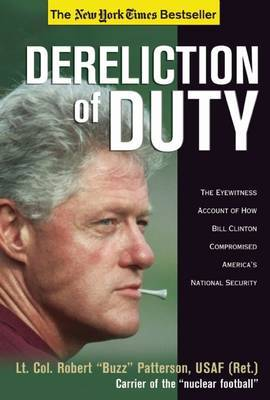 Dereliction of Duty: Eyewitness Account of How Bill Clinton Compromised America's National Security