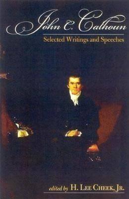 John C. Calhoun: Selected Writings and Speeches