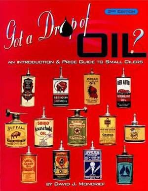 Got A Drop of Oil?: An Introduction & Price Guide to Small Oilers