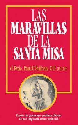 Las Maravillas de La Santa Misa: Spanish Edition of the Wonders of the Mass