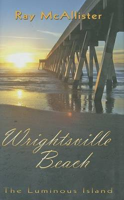 Wrightsville Beach: The Luminous Island