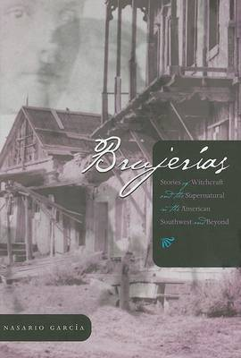 Brujerias: Stores of Witchcraft and the Supernatural in the American Southwest and Beyond