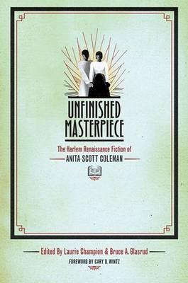 Unfinished Masterpiece: The Harlem Renaissance Fiction of Anita Scott Coleman