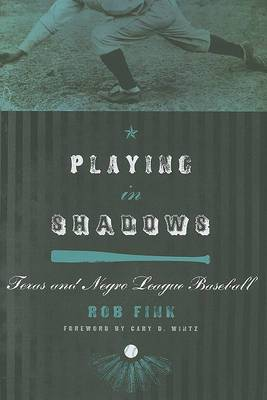 Playing in Shadows: Texas and Negro League Baseball