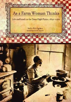 As a Farm Woman Thinks: Life and Land on the Texas High Plains, 1890-1960