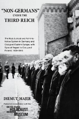 Non-Germans Under the Third Reich: The Nazi Judicial and Administrative System in Germany and Occupied Eastern Europe, with Special Regard to Occupied Poland, 1939-1945