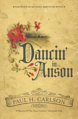 Dancin' in Anson: A History of the Texas Cowboys' Christmas Ball