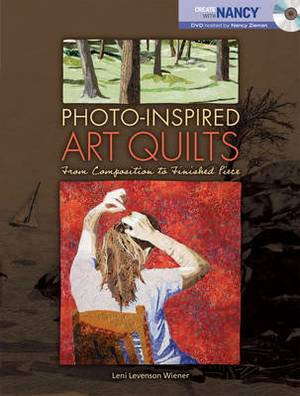 Photo-Inspired Art Quilts: From Composition to Finished Piece