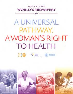 State of the world's midwifery 2014: a universal pathway, a woman's right to health
