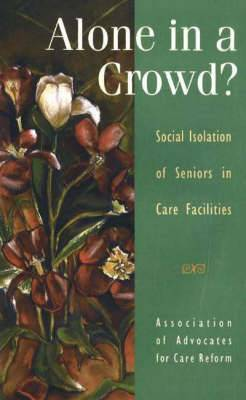 Alone in a Crowd?: Social Isolation of Seniors in Care Facilities